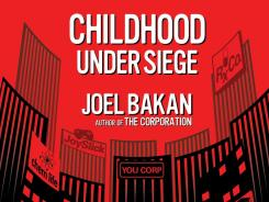 """Childhood Under Siege: How Big Business Targets Children,"" by Joel Bakan. Free Press; 277 pages, $20."