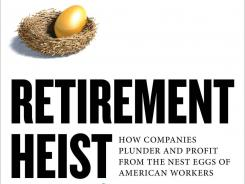 """""""Retirement Heist: How Companies Plunder and Profit from the Nest Eggs of American Workers"""" by Ellen Schultz; Portfolio, 256 pages, $26.95."""
