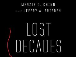 """Lost Decades: The Making of America's Debt Crisis and the Long Recovery"" by Menzie D. Chinn and Jeffy A. Frieden; W.W Norton & Co., 284 pages, $26.95."