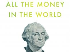 """All The Money in The World: What the Happiest People Know About Getting and Spending"" by Laura Vanderkam; Portfolio/Penguin, 248 pages, $26.95."