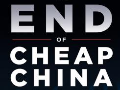 The End of Cheap China: Economic and Cultural Trends that will Disrupt the World; By Shaun Rein; Wiley. 240 pp.; $24.95.