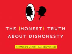 """The (Honest) Truth About Dishonesty: How We Lie to Everyone - Especially Ourselves"" by Dan Ariely; Harper Collins, 304 pages, $26.99 hardback."