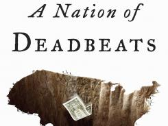 Detail of &quot;A Nation of Deadbeats: An Uncommon History of America's Financial Disasters,&quot; by Scott Reynolds Nelson. Published by Knopf in September 2012.
