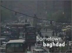 A series of short videos called Hometown Baghdad, posted on the popular website YouTube, documents the lives of three Iraqi twenty-somethings in Baghdad.