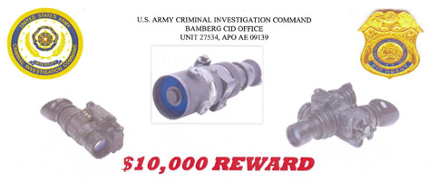 A U.S. Army criminal investigation command poster offers a reward for information leading to the arrest and conviction of those responsible for the theft of night vision devices. To see the full reward poster (as a pdf file) click       here.