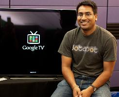 Rishi Chandra, lead product manager for Google TV. Google TV is Google's new initiative to bring the Internet to TV screens, via new Sony TVs and Blu-Ray players, and a set-top box from Logitech.