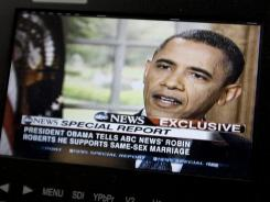 White House monitor: President Obama tells an ABC interviewer that he supports gay marriage.