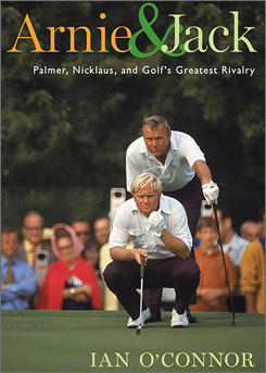 "Ian O'Connor's ""Arnie & Jack: Palmer, Nicklaus, and Golf's Greatest Rivalry"" shows fans that the Tiger Woods vs. Phil Mickelson debate is nothing new."