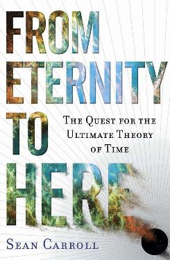 "The book cover for ""From Eternity to Here:The Quest for the Ultimate Theory of Time"" by Sean Carroll."