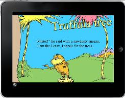 In The Lorax  app, Oceanhouse Media helps to make the Dr. Seuss classic come alive on the iPad and the iPhone/iPod Touch.