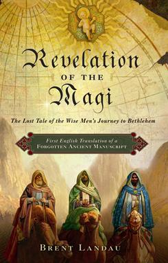 'Revelation of the Magi,' a new analysis by Harvard scholar Brent Landau of a little-known eightth-century text, uncovers an intriguing version of the Three Wise Men story.