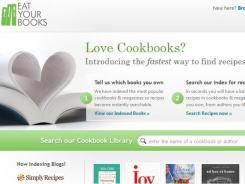 Eat Your Books, launched nine months ago, boasts a library of 88,000 books with more than 2,000 indexed volumes. Users just tell the site which cookbooks they own, then they can quickly peruse the recipes of the chefs and authors they already trust.